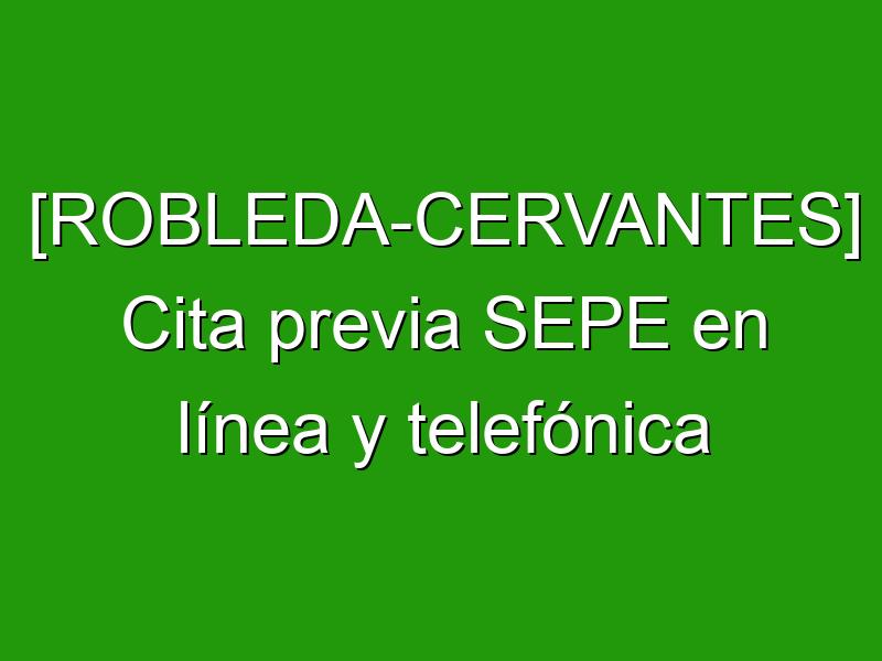 [ROBLEDA-CERVANTES] Cita previa SEPE en línea y telefónica