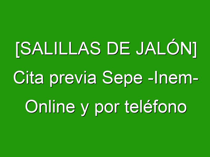[SALILLAS DE JALÓN] Cita previa Sepe -Inem- Online y por teléfono