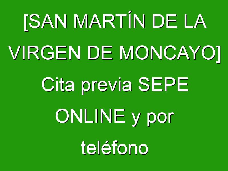 [SAN MARTÍN DE LA VIRGEN DE MONCAYO] Cita previa SEPE ONLINE y por teléfono