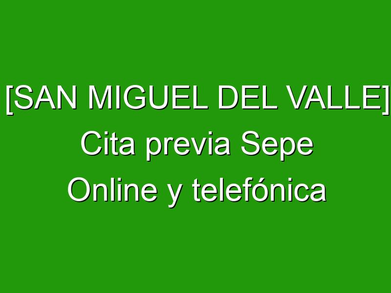 [SAN MIGUEL DEL VALLE] Cita previa Sepe Online y telefónica