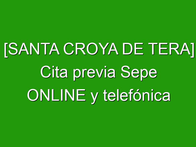 [SANTA CROYA DE TERA] Cita previa Sepe ONLINE y telefónica