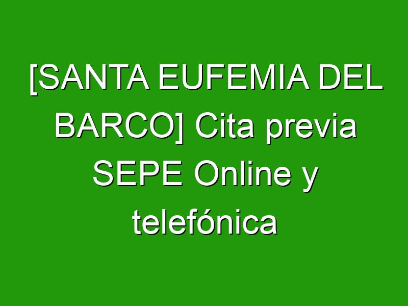 [SANTA EUFEMIA DEL BARCO] Cita previa SEPE Online y telefónica