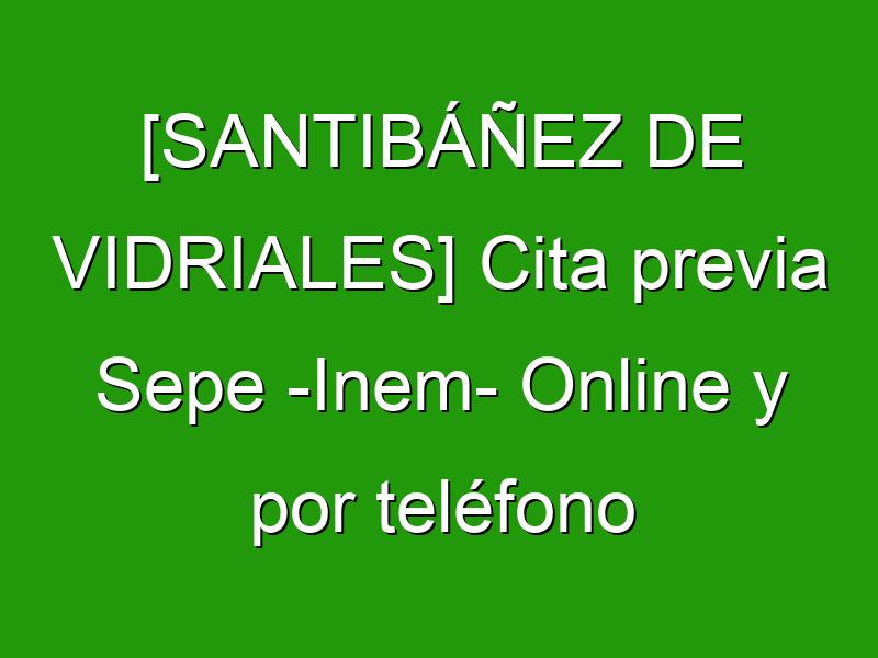 [SANTIBÁÑEZ DE VIDRIALES] Cita previa Sepe -Inem- Online y por teléfono