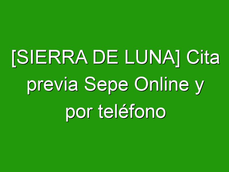 [SIERRA DE LUNA] Cita previa Sepe Online y por teléfono