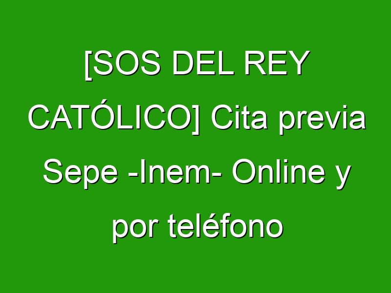 [SOS DEL REY CATÓLICO] Cita previa Sepe -Inem- Online y por teléfono