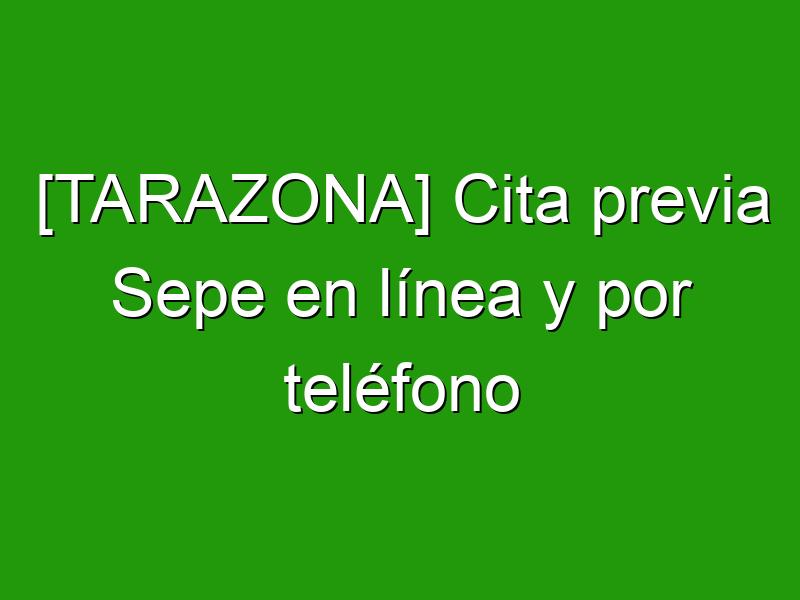 [TARAZONA] Cita previa Sepe en línea y por teléfono