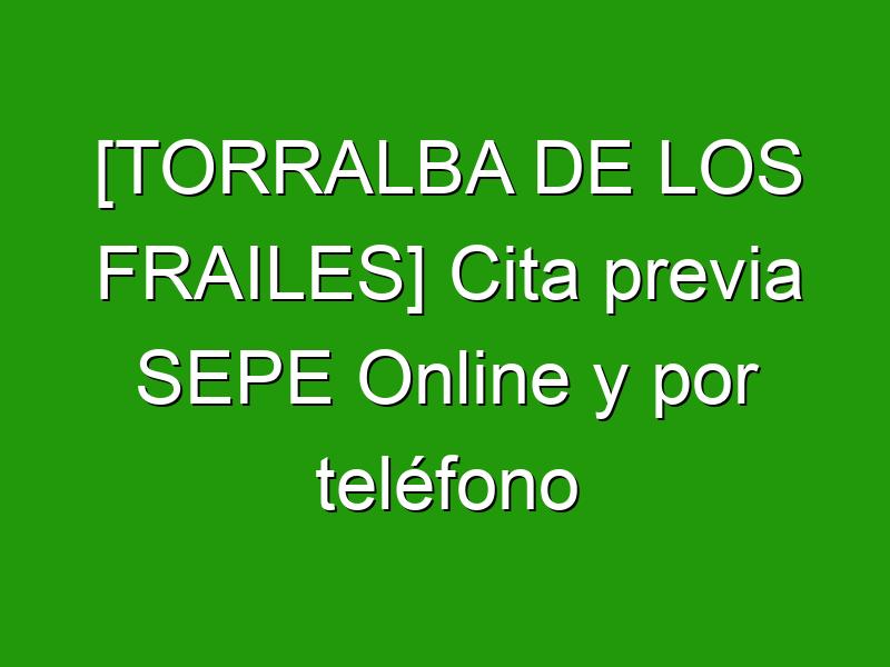 [TORRALBA DE LOS FRAILES] Cita previa SEPE Online y por teléfono