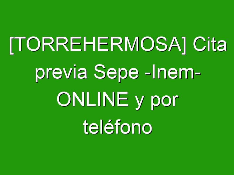 [TORREHERMOSA] Cita previa Sepe -Inem- ONLINE y por teléfono
