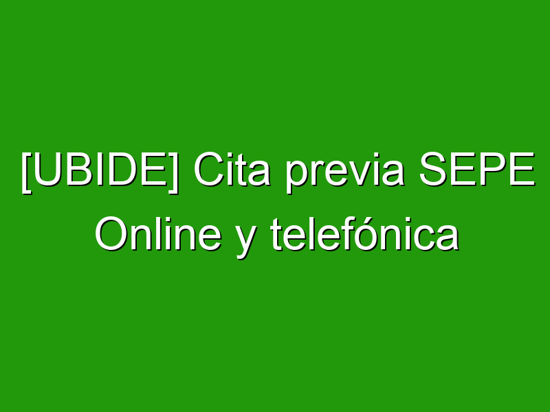 [UBIDE] Cita previa SEPE Online y telefónica