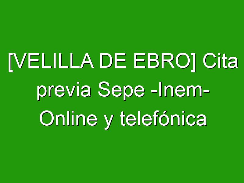 [VELILLA DE EBRO] Cita previa Sepe -Inem- Online y telefónica