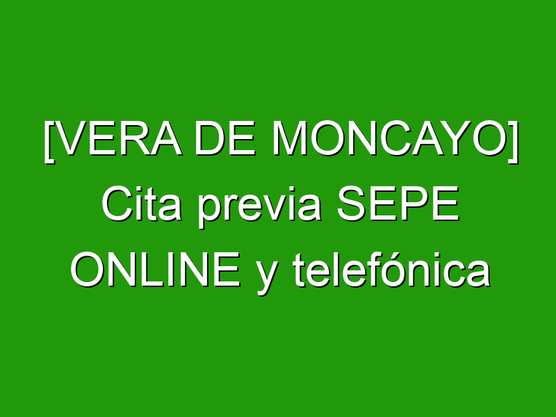 [VERA DE MONCAYO] Cita previa SEPE ONLINE y telefónica