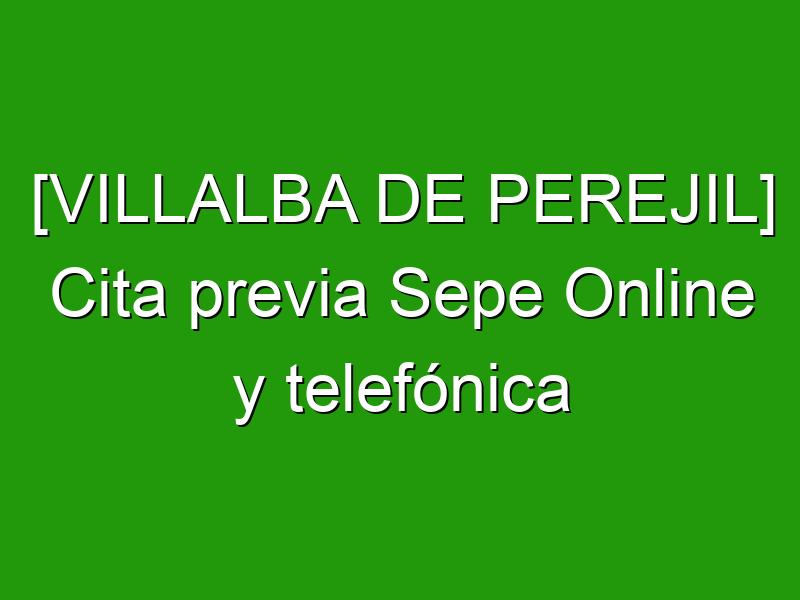 [VILLALBA DE PEREJIL] Cita previa Sepe Online y telefónica
