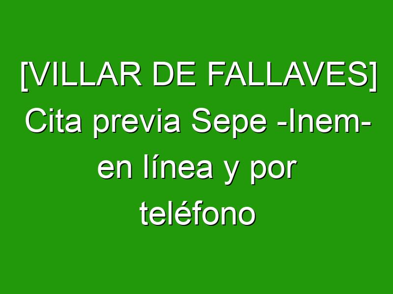 [VILLAR DE FALLAVES] Cita previa Sepe -Inem- en línea y por teléfono