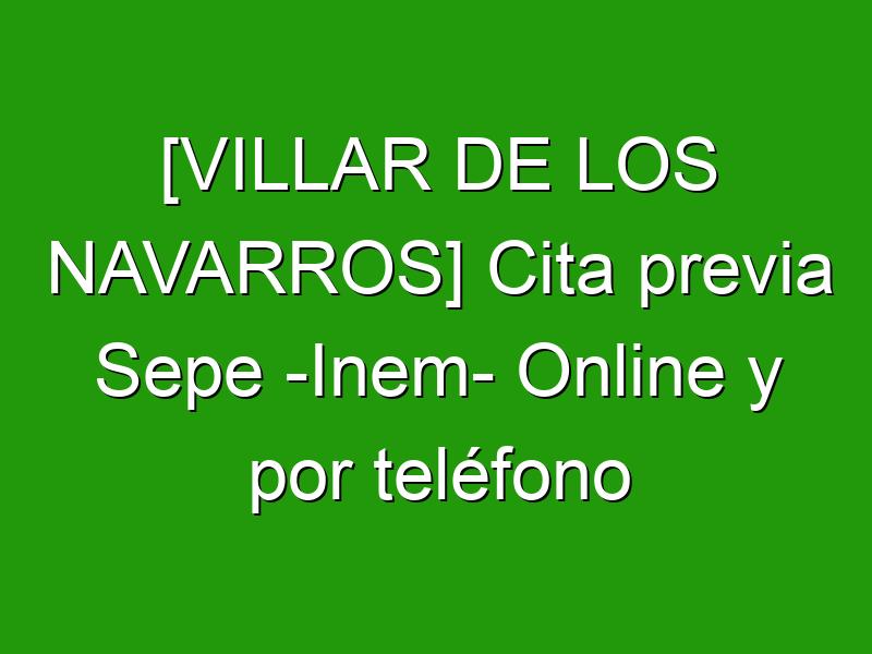 [VILLAR DE LOS NAVARROS] Cita previa Sepe -Inem- Online y por teléfono