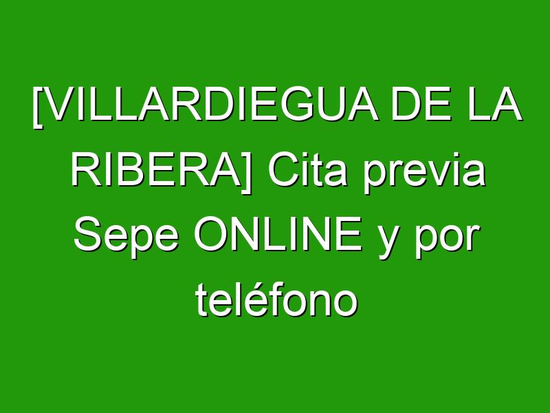 [VILLARDIEGUA DE LA RIBERA] Cita previa Sepe ONLINE y por teléfono