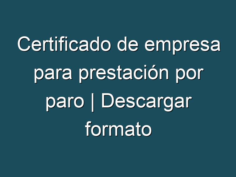 Certificado de empresa para prestación por paro | Descargar formato