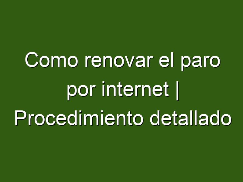 Como renovar el paro por internet | Procedimiento detallado