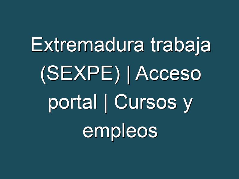 Extremadura trabaja (SEXPE) | Acceso portal | Cursos y empleos