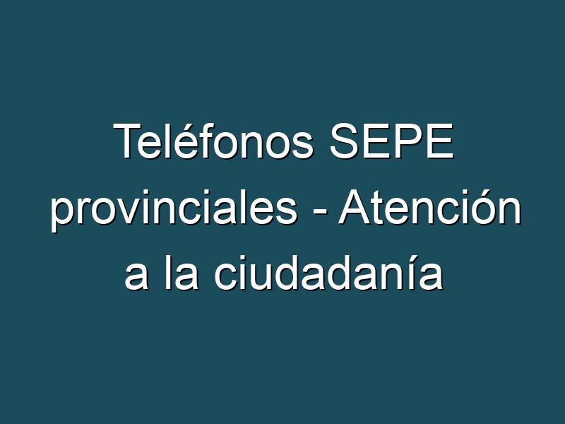 Teléfonos SEPE provinciales - Atención a la ciudadanía